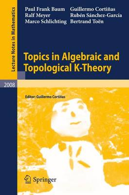 Topics in Algebraic and Topological K-Theory - Lecture Notes in Mathematics 2008 (Paperback)