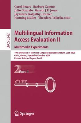 Multilingual Information Access Evaluation II - Multimedia Experiments: 10th Workshop of the Cross-Language Evaluation Forum, CLEF 2009, Corfu, Greece, September 30 - October 2, 2009, Revised Selected Papers, Part II - Information Systems and Applications, incl. Internet/Web, and HCI 6242 (Paperback)