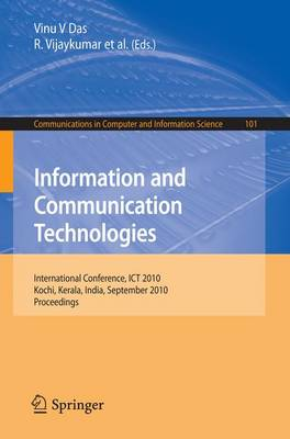 Information and Communication Technologies: International Conference, ICT 2010, Kochi, Kerala, India, September 7-9, 2010, Proceedings - Communications in Computer and Information Science 101 (Paperback)