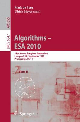 Algorithms -- ESA 2010, Part II: 18th Annual European Symposium, Liverpool, UK, September 6-8, 2010, Proceedings - Lecture Notes in Computer Science 6347 (Paperback)