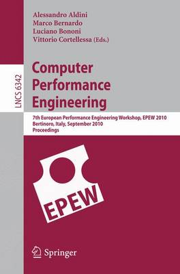 Computer Performance Engineering: 7th European Performance Engineering Workshop, EPEW 2010, Bertinoro, Italy, September 23-24, 2010, Proceedings - Lecture Notes in Computer Science 6342 (Paperback)