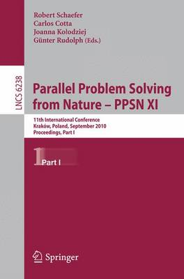 Parallel Problem Solving from Nature, PPSN XI: 11th International Conference, Krakov, Poland, September 11-15, 2010, Proceedings, Part I - Lecture Notes in Computer Science 6238 (Paperback)