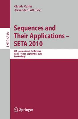 Sequences and Their Applications - SETA 2010: 6th International Conference, Paris, France, September 13-17, 2010. Proceedings - Theoretical Computer Science and General Issues 6338 (Paperback)