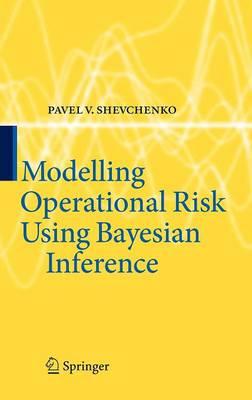 Modelling Operational Risk Using Bayesian Inference (Hardback)