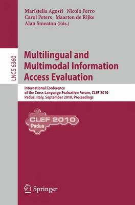 Multilingual and Multimodal Information Access Evaluation: International Conference of the Cross-Language Evaluation Forum, CLEF 2010, Padua, Italy, September 20-23, 2010, Proceedings - Information Systems and Applications, incl. Internet/Web, and HCI 6360 (Paperback)
