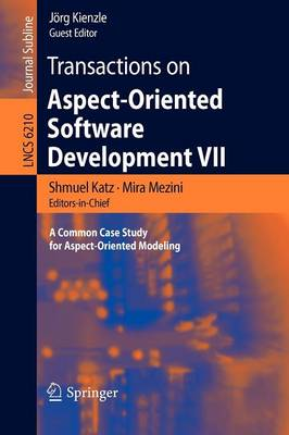 Transactions on Aspect-Oriented Software Development VII: A Common Case Study for Aspect-Oriented Modeling - Lecture Notes in Computer Science 6210 (Paperback)
