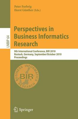 Perspectives in Business Informatics Research: 9th International Conference, BIR 2010, Rostock, Germany, September 29--October 1, 2010, Proceedings - Lecture Notes in Business Information Processing 64 (Paperback)