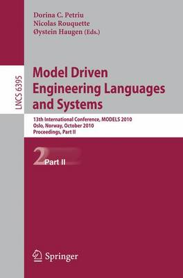 Model Driven Engineering Languages and Systems: 13th International Conference, MODELS 2010, Oslo, Norway 3-8, 2010, Proceedings, Part II - Programming and Software Engineering 6395 (Paperback)