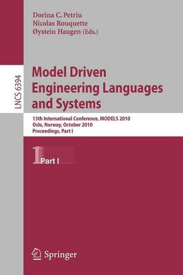 Model Driven Engineering Languages and Systems: 13th International Conference, MODELS 2010, Oslo, Norway, October 3-8, 2010, Proceedings, Part I - Programming and Software Engineering 6394 (Paperback)