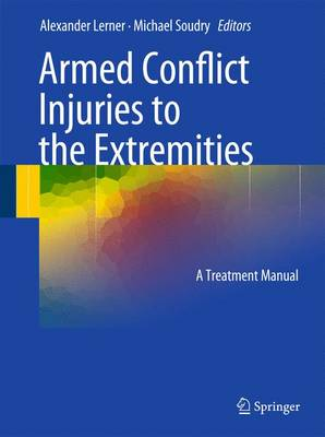 Armed Conflict Injuries to the Extremities: A Treatment Manual (Hardback)
