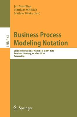 Business Process Modeling Notation: Second International Workshop, BPMN 2010, Potsdam, Germany, October 13-14, 2010 Proceedings - Lecture Notes in Business Information Processing 67 (Paperback)