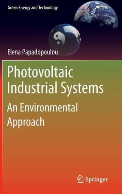 Photovoltaic Industrial Systems: An Environmental Approach - Green Energy and Technology (Hardback)