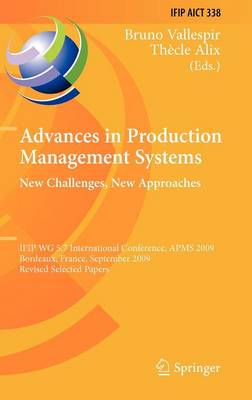 Advances in Production Management Systems: New Challenges, New Approaches: International IFIP WG 5.7 Conference, APMS 2009, Bordeaux, France, September 21-23, 2009, Revised Selected Papers - IFIP Advances in Information and Communication Technology 338 (Hardback)
