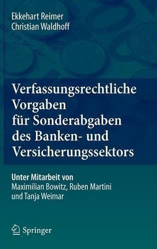Verfassungsrechtliche Vorgaben F r Sonderabgaben Des Banken- Und Versicherungssektors (Hardback)