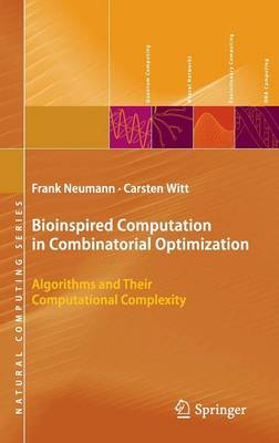 Bioinspired Computation in Combinatorial Optimization: Algorithms and Their Computational Complexity - Natural Computing Series (Hardback)