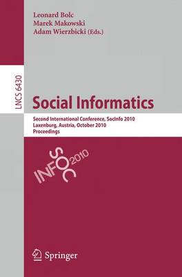 Social Informatics: Second International Conference, SocInfo 2010, Laxenburg, Austria, October 27-29, 2010, Proceedings - Lecture Notes in Computer Science 6430 (Paperback)