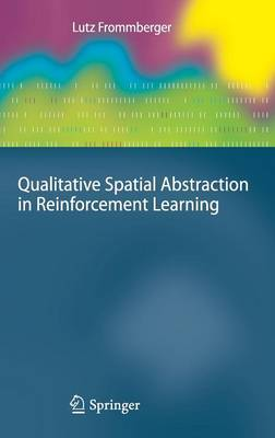 Qualitative Spatial Abstraction in Reinforcement Learning - Cognitive Technologies (Hardback)