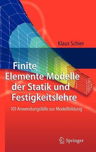 Finite Elemente Modelle Der Statik Und Festigkeitslehre: 101 Anwendungsf lle Zur Modellbildung (Hardback)
