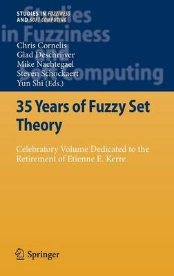 35 Years of Fuzzy Set Theory: Celebratory Volume Dedicated to the Retirement of Etienne E. Kerre - Studies in Fuzziness and Soft Computing 261 (Hardback)
