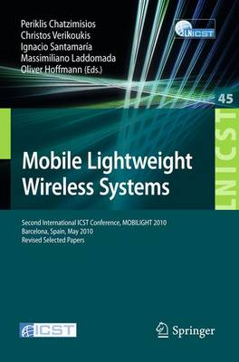 Mobile Lightweight Wireless Systems: Second International ICST Conference, Mobilight 2010, May 10-12, 2010, Barcelona, Spain, Revised Selected Papers - Lecture Notes of the Institute for Computer Sciences, Social Informatics and Telecommunications Engineering 45 (Paperback)