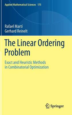 The Linear Ordering Problem: Exact and Heuristic Methods in Combinatorial Optimization - Applied Mathematical Sciences 175 (Hardback)