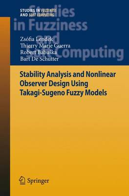 Stability Analysis and Nonlinear Observer Design using Takagi-Sugeno Fuzzy Models - Studies in Fuzziness and Soft Computing 262 (Hardback)
