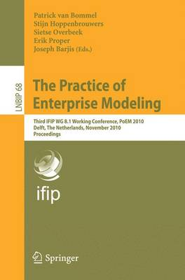 The Practice of Enterprise Modeling: Third IFIP WG 8.1 Working Conference, PoEM 2010, Delft, The Netherlands, Novermber 9-10, 2010, Proceedings - Lecture Notes in Business Information Processing 68 (Paperback)