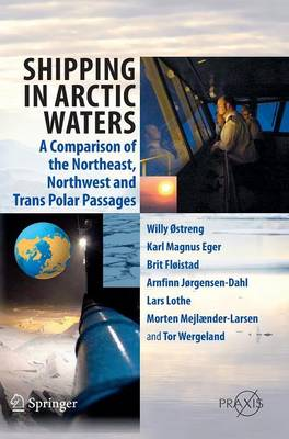 Shipping in Arctic Waters: A comparison of the Northeast, Northwest and Trans Polar Passages (Hardback)