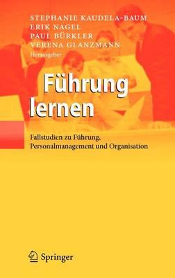Fuhrung Lernen: Fallstudien Zu Fuhrung, Personalmanagement Und Organisation (Hardback)