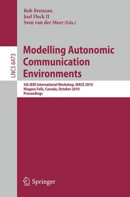 Modelling Autonomic Communication Environments: 5th IEEE International Workshop, MACE 2010, Niagara Falls, Canada, October 28, 2010, Proceedings - Lecture Notes in Computer Science 6473 (Paperback)