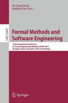 Formal Methods and Software Engineering: 12th International Conference on Formal Engineering Methods, ICFEM 2010, Shanghai, China, November 17-19, 2010, Proceedings - Programming and Software Engineering 6447 (Paperback)