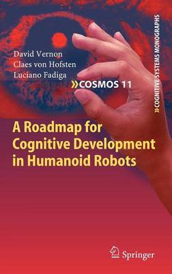 A Roadmap for Cognitive Development in Humanoid Robots - Cognitive Systems Monographs 11 (Hardback)