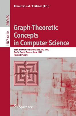 Graph-Theoretic Concepts in Computer Science: 36th International Workshop, WG 2010, Zaros, Crete, Greece, June 28-30, 2010, Revised Papers - Lecture Notes in Computer Science 6410 (Paperback)