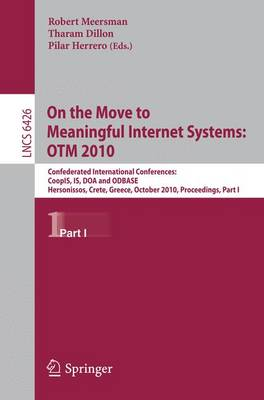 On the Move to Meaningful Internet Systems, OTM 2010: Confederated International Conferences: CoopIS, IS, DOA and ODBASE, Hersonissos, Greece, October 25-29, 2010, Proceedings, Part I - Lecture Notes in Computer Science 6426 (Paperback)