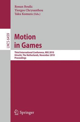Motion in Games: Third International Conference, MIG 2010, Utrecht, The Netherlands, November 14-16, 2010, Proceedings - Image Processing, Computer Vision, Pattern Recognition, and Graphics 6459 (Paperback)