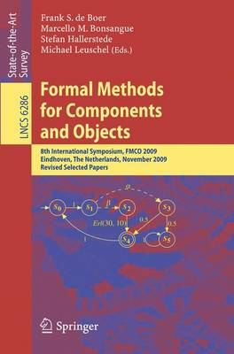 Formal Methods for Components and Objects: 8th International Symposium, FMCO 2009, Eindhoven, The Netherlands, November 4-6, 2009. Revised Selected Papers - Lecture Notes in Computer Science 6286 (Paperback)