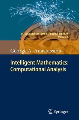 Intelligent Mathematics: Computational Analysis - Intelligent Systems Reference Library 5 (Hardback)