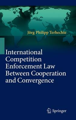 International Competition Enforcement Law Between Cooperation and Convergence (Hardback)
