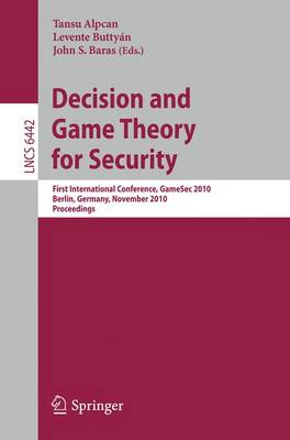 Decision and Game Theory for Security: First International Conference, GameSec 2010, Berlin, Germany, November 22-23, 2010. Proceedings - Security and Cryptology 6442 (Paperback)