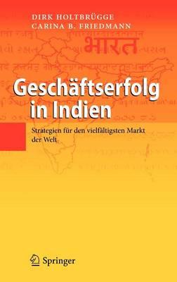 Gesch ftserfolg in Indien: Strategien F r Den Vielf ltigsten Markt Der Welt (Hardback)