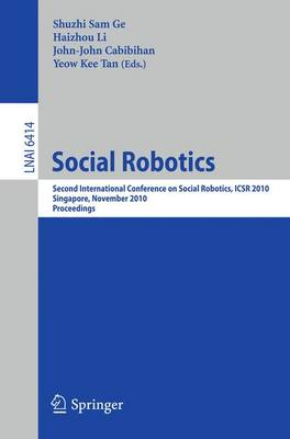 Social Robotics: Second International Conference on Social Robotics, ICSR 2010, Singapore, November 23-24, 2010. Proceedings - Lecture Notes in Artificial Intelligence 6414 (Paperback)