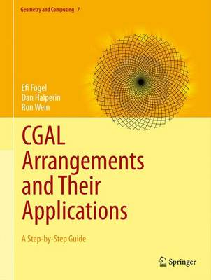 CGAL Arrangements and Their Applications: A Step-by-Step Guide - Geometry and Computing 7 (Hardback)