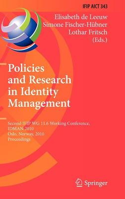 Policies and Research in Identity Management: Second IFIP WG 11.6 Working Conference, IDMAN 2010, Oslo, Norway, November 18-19, 2010, Proceedings - IFIP Advances in Information and Communication Technology 343 (Hardback)