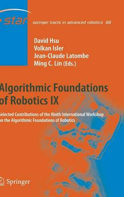 Algorithmic Foundations of Robotics IX: Selected Contributions of the Ninth International Workshop on the Algorithmic Foundations of Robotics - Springer Tracts in Advanced Robotics 68 (Hardback)