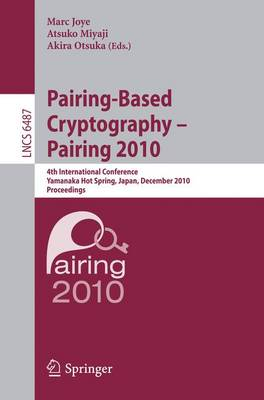 Pairing-Based Cryptography - Pairing 2010: 4th International Conference, Yamanaka Hot Spring, Japan, December 13-15, 2010, Proceedings - Lecture Notes in Computer Science 6487 (Paperback)