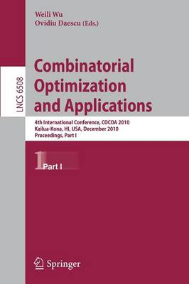 Combinatorial Optimization and Applications: 4th International Conference, COCOA 2010, Kailua-Kona, HI, USA, December 18-20, 2010, Proceedings, Part I - Theoretical Computer Science and General Issues 6508 (Paperback)