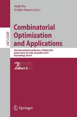 Combinatorial Optimization and Applications: 4th International Conference, COCOA 2010, Kailua-Kona, HI, USA, December 18-20, 2010, Proceedings, Part II - Lecture Notes in Computer Science 6509 (Paperback)