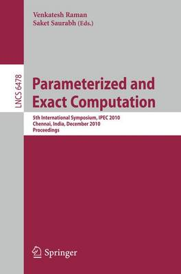 Parameterized and Exact Computation: 5th International  Symposium, IPEC 2010, Chennai, India, December 13-15, 2010. Proceedings - Lecture Notes in Computer Science 6478 (Paperback)