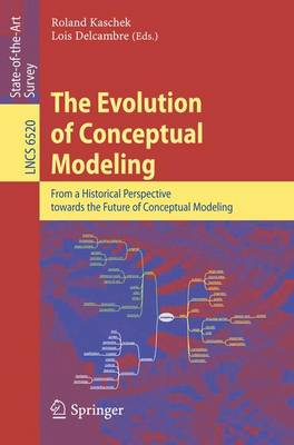 The Evolution of Conceptual Modeling: From a Historical Perspective towards the Future of Conceptual Modeling - Information Systems and Applications, incl. Internet/Web, and HCI 6520 (Paperback)