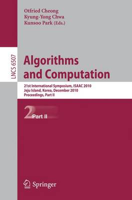 Algorithms and Computation: 21st International Symposium, ISAAC 2010, Jeju Island, Korea, December 15-17, 2010, Proceedings, Part II - Lecture Notes in Computer Science 6507 (Paperback)